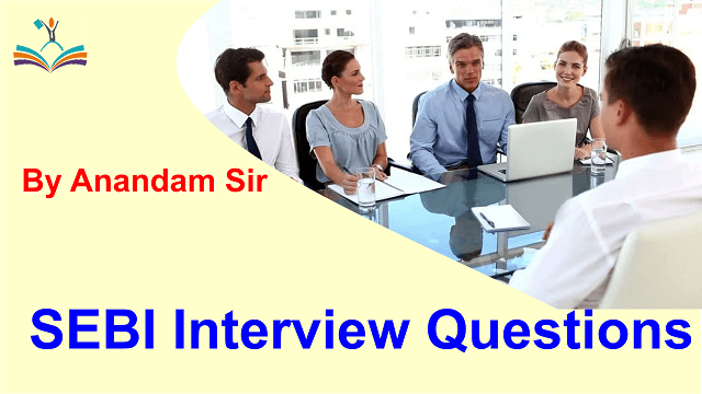 SEBI Grade A 2021 Interview Questions